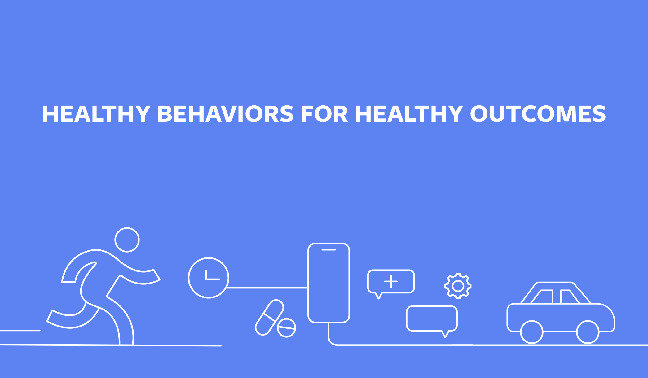 Healthy Behaviors, Healthier Outcomes: addressing the social determinants of health
